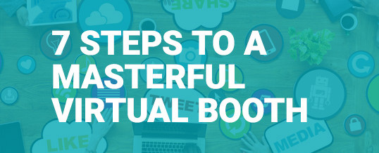 Exhibit A: Seven Steps to a Masterful Virtual Booth