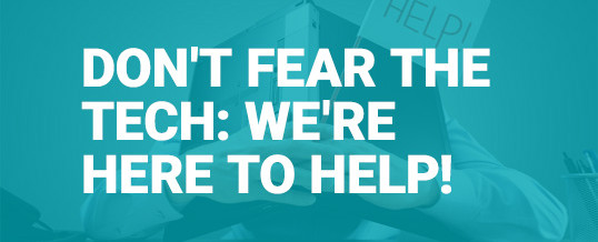Don't Fear the Tech: We're Here to Help!